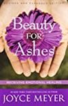 Beauty for Ashes: Receiving Emotional Healing -  Joyce Meyer