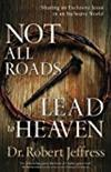 Not All Roads Lead to Heaven: Sharing an Exclusive Jesus in an Inclusive World -  Robert Jeffress