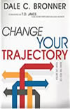 Change Your Trajectory: Make the Rest of Your Life Better -  Dale Bronner