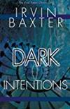 Dark Intentions: Inside the Mind of the Antichrist (End Times Chronicles) -  Irvin Baxter